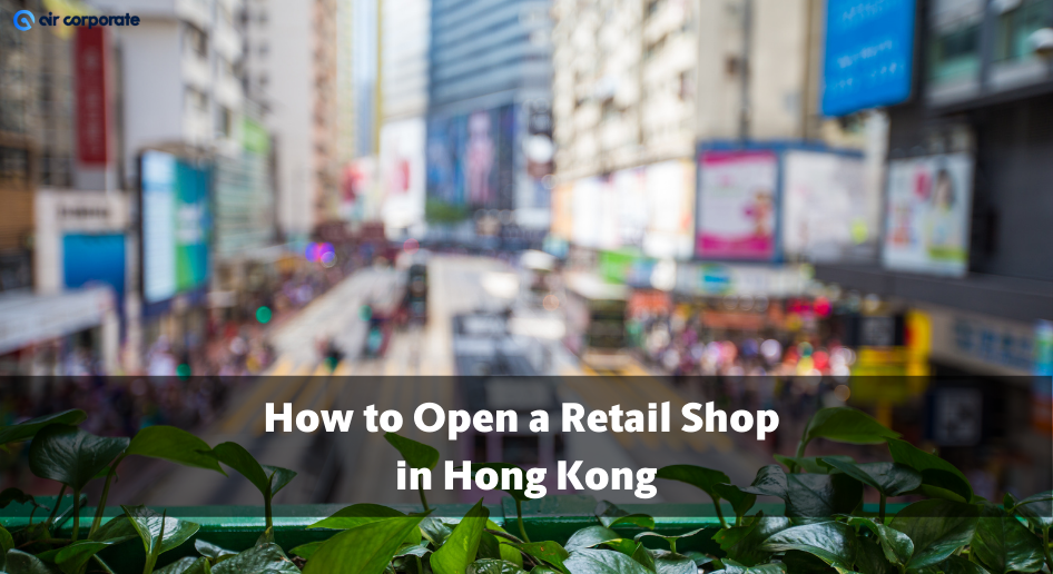 how to open a retail store in Hong Kong